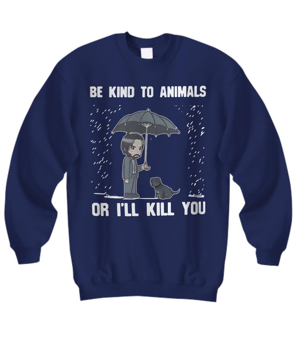 Keanu Reeves be kind to animal or i'll kill you Sweatshirt