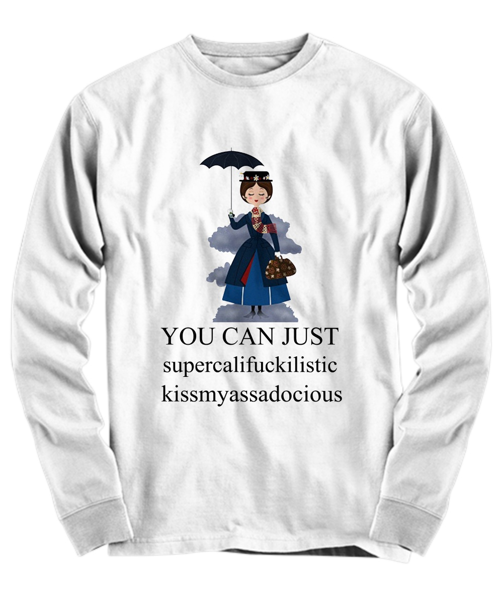 Mary Poppins You Can Just Supercalifuckilistic Kissmyassadocious Long sleeve