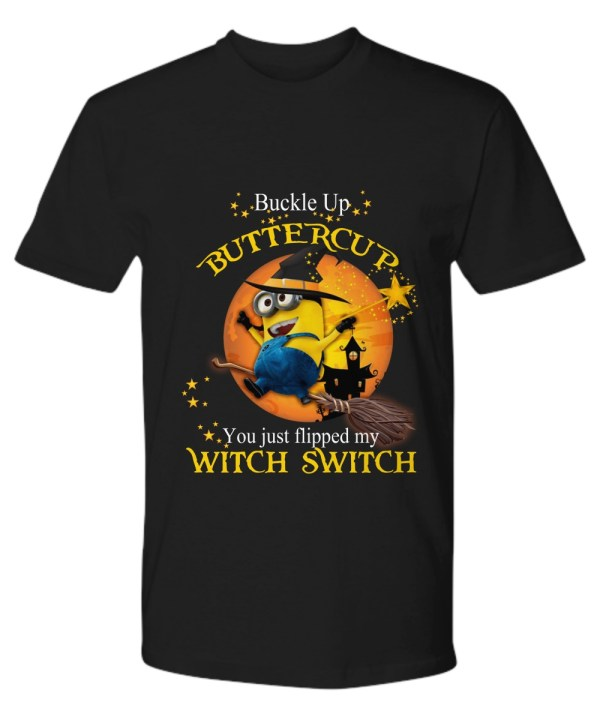 Minion buckle Up buttercup you just flipped my witch switch Shirt