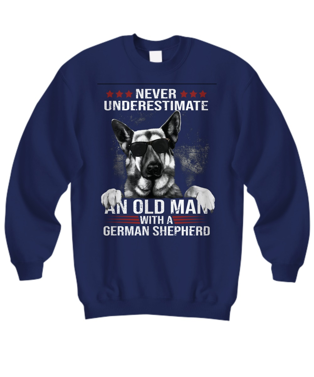 Never underestimate an old man with a german shepherd sweatshirt