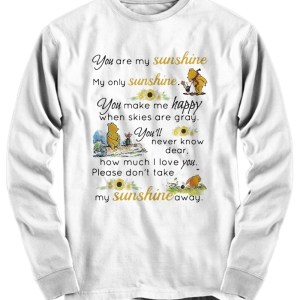 Pooh you are my sunshine my only sunshine you make me happy long sleeve