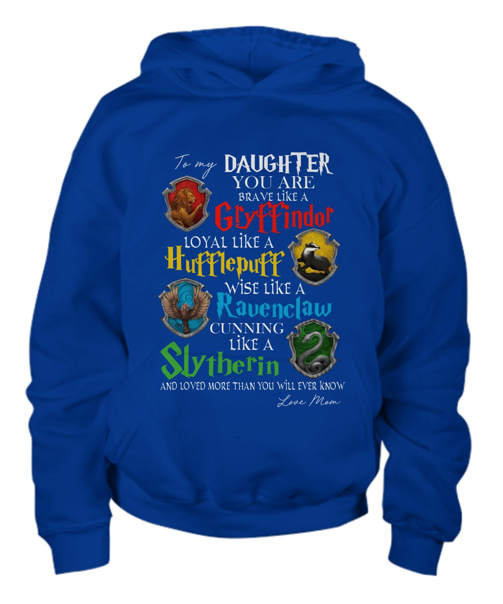 To my daughter you are braver like a Gryffindor Hoodie