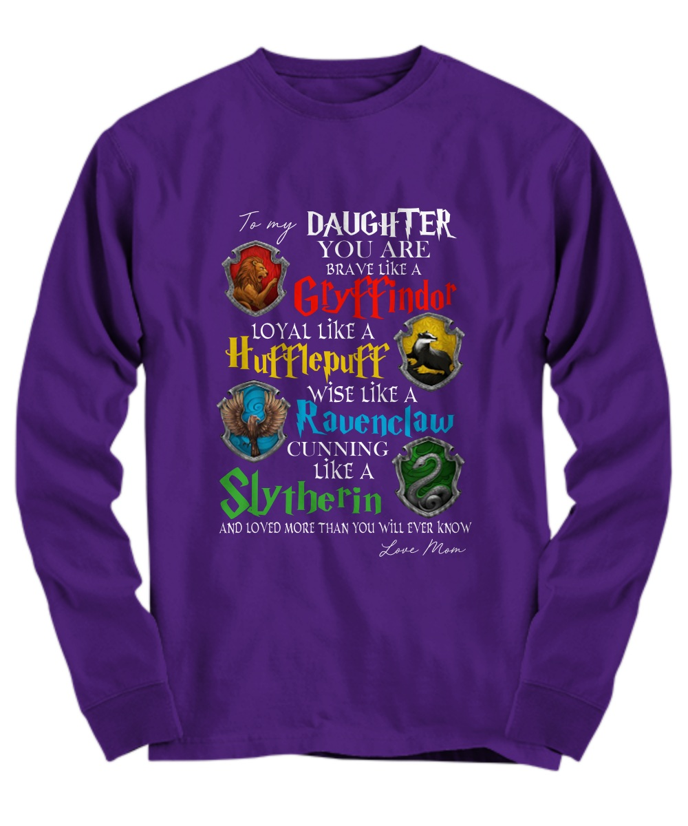 To my daughter you are braver like a Gryffindor Long sleeve