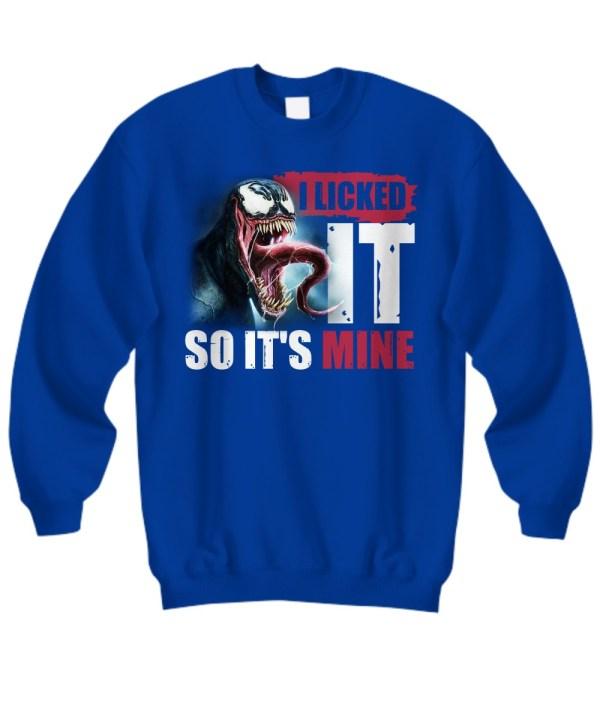 Venom I licked it so it's mine sweatshirt