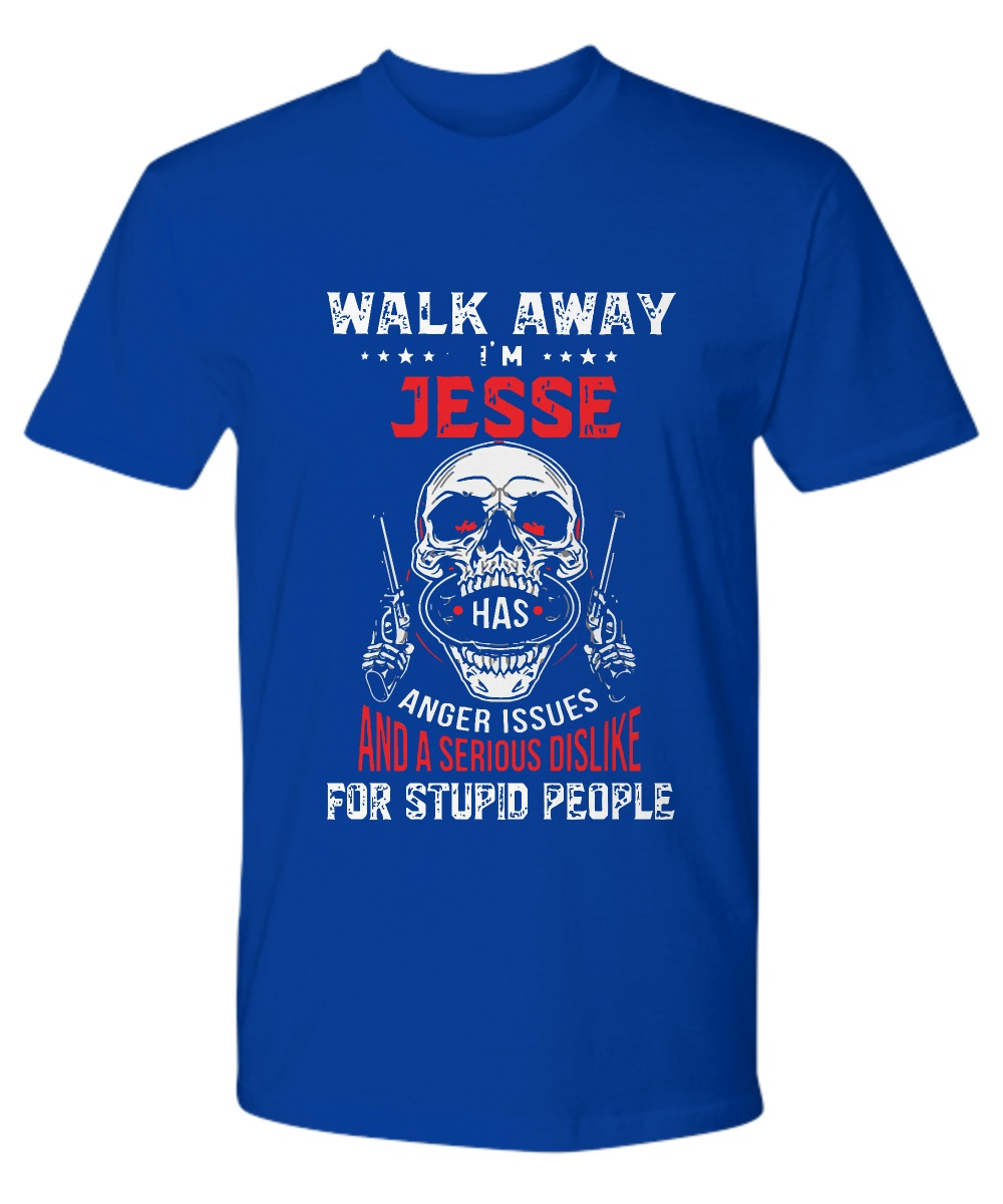 Walk away i'm jesse has anger issues and a serious dislike for stupid people tee
