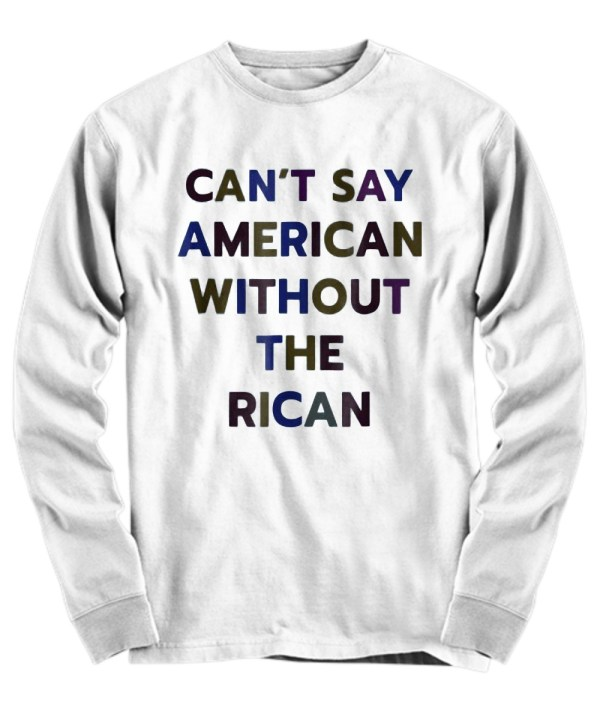 Can't say American without the Rican long sleeve