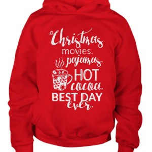 Christmas movies pajamas Hot cocoa Best day ever hoodie