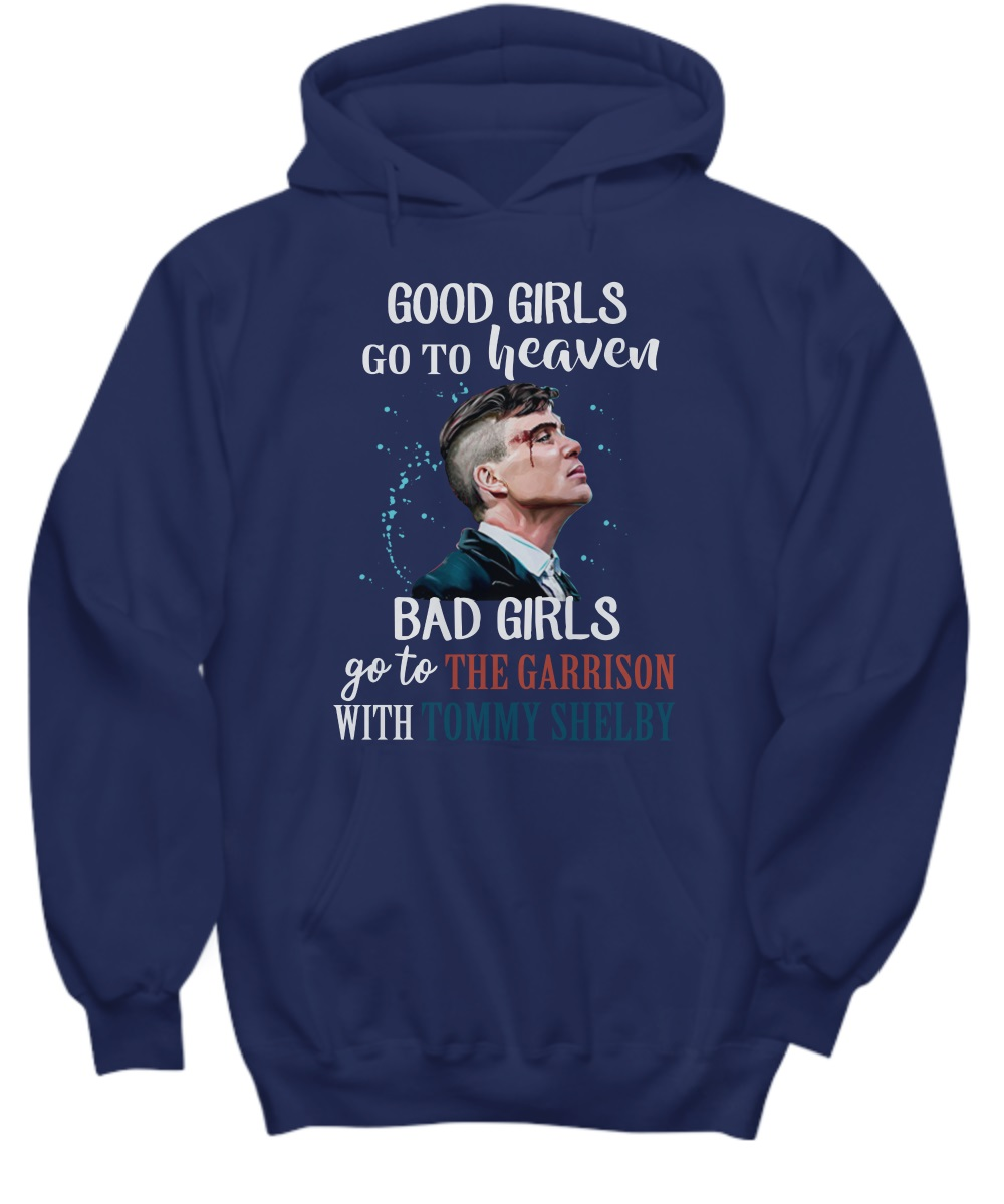 Good girls go to heaven bad girls go The Garrison with Tommy Shelby hoodie