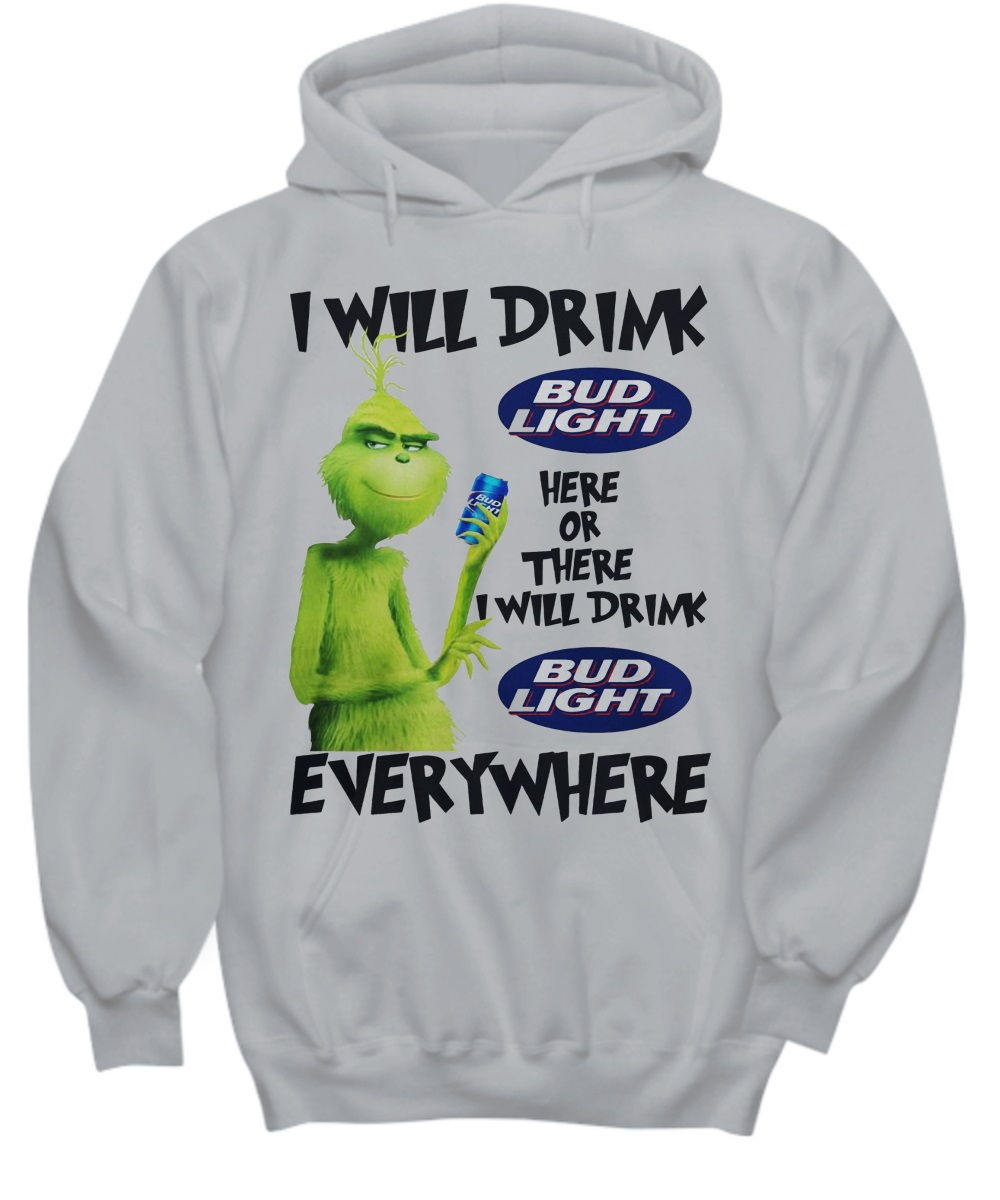 Grinch I Will Drink Bud Light Here Or There Everywhere hoodie