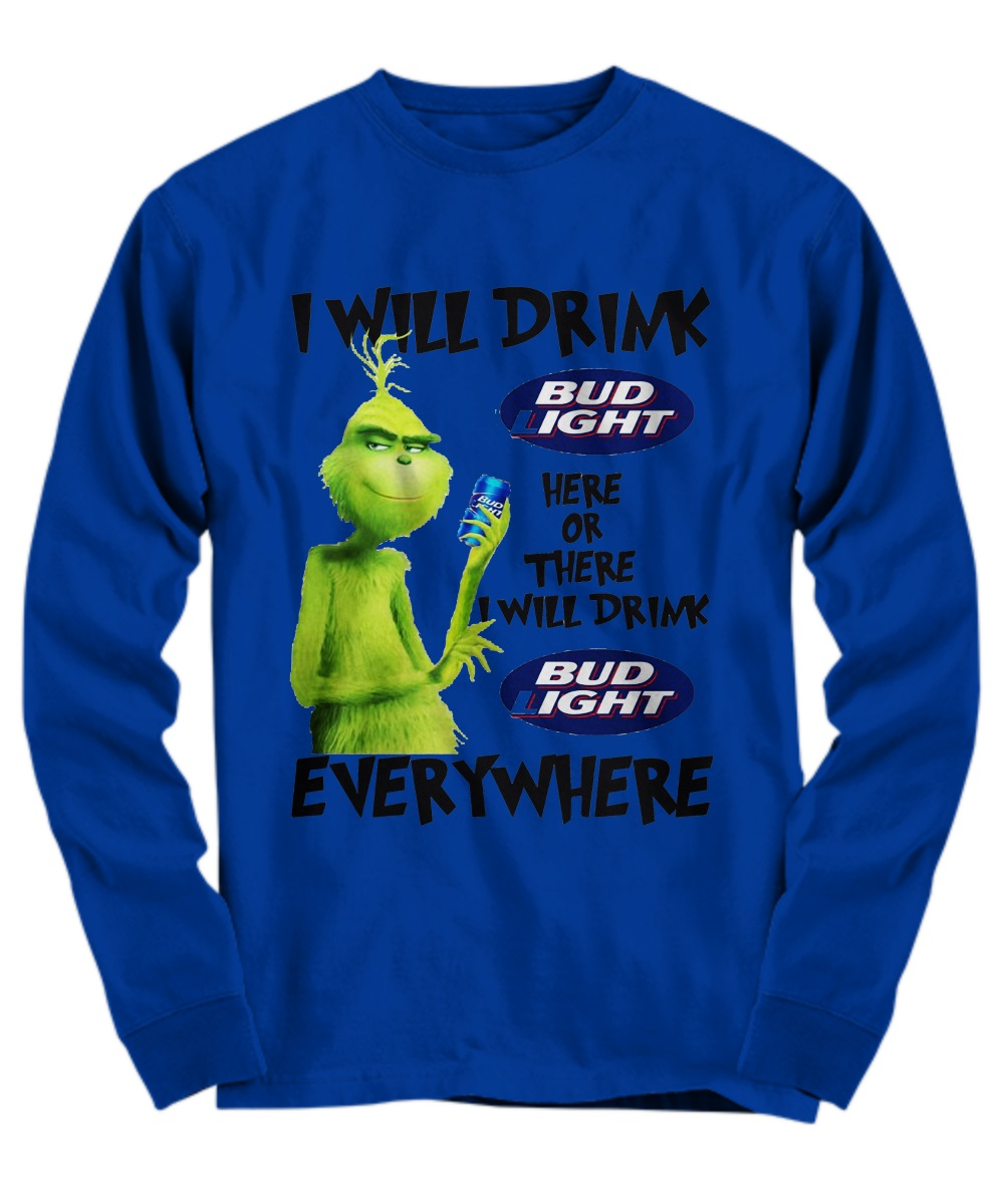 Grinch I Will Drink Bud Light Here Or There Everywhere long sleeve