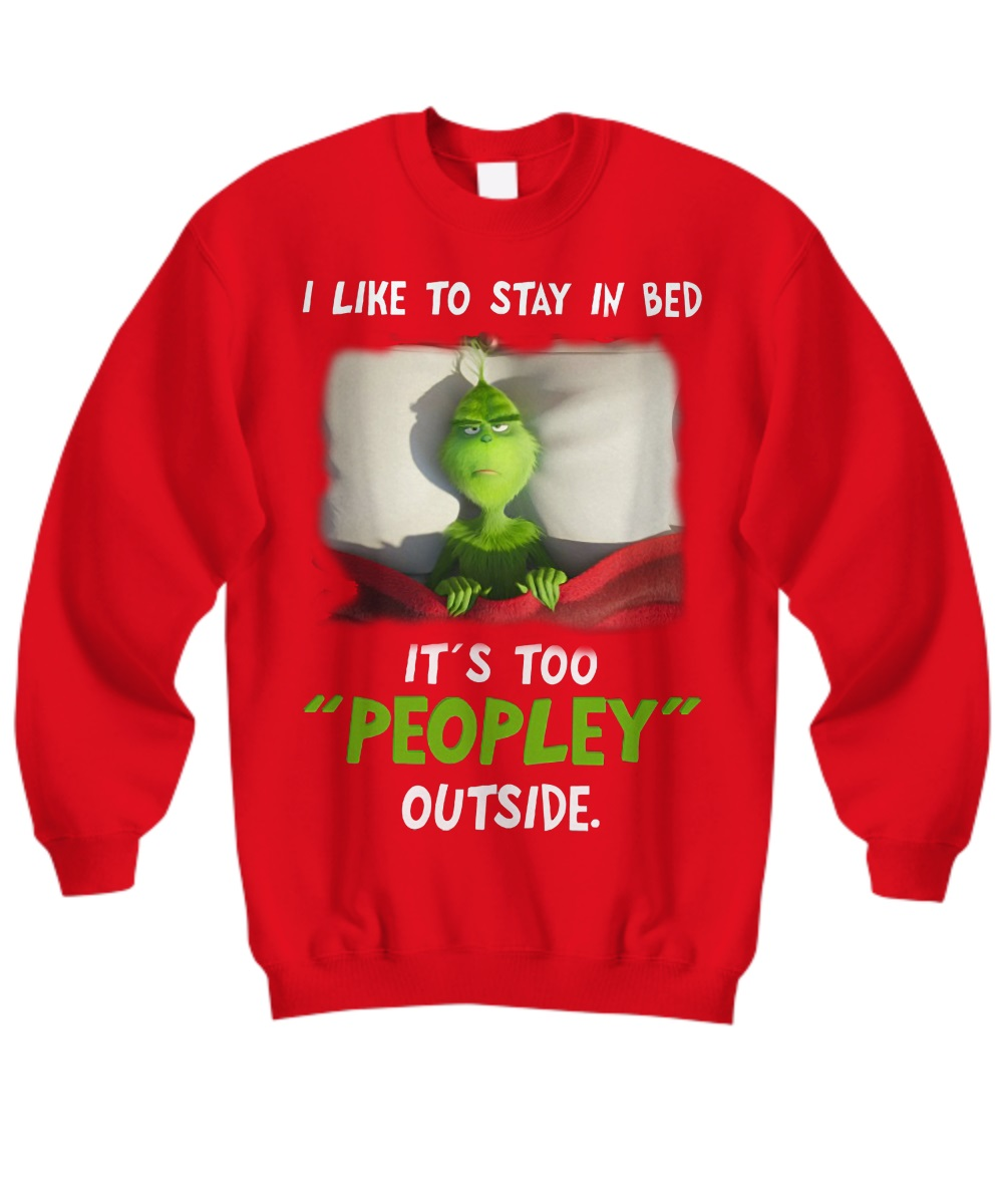 Grinch I like to stay in bed it's too peopley outside sweatshirt