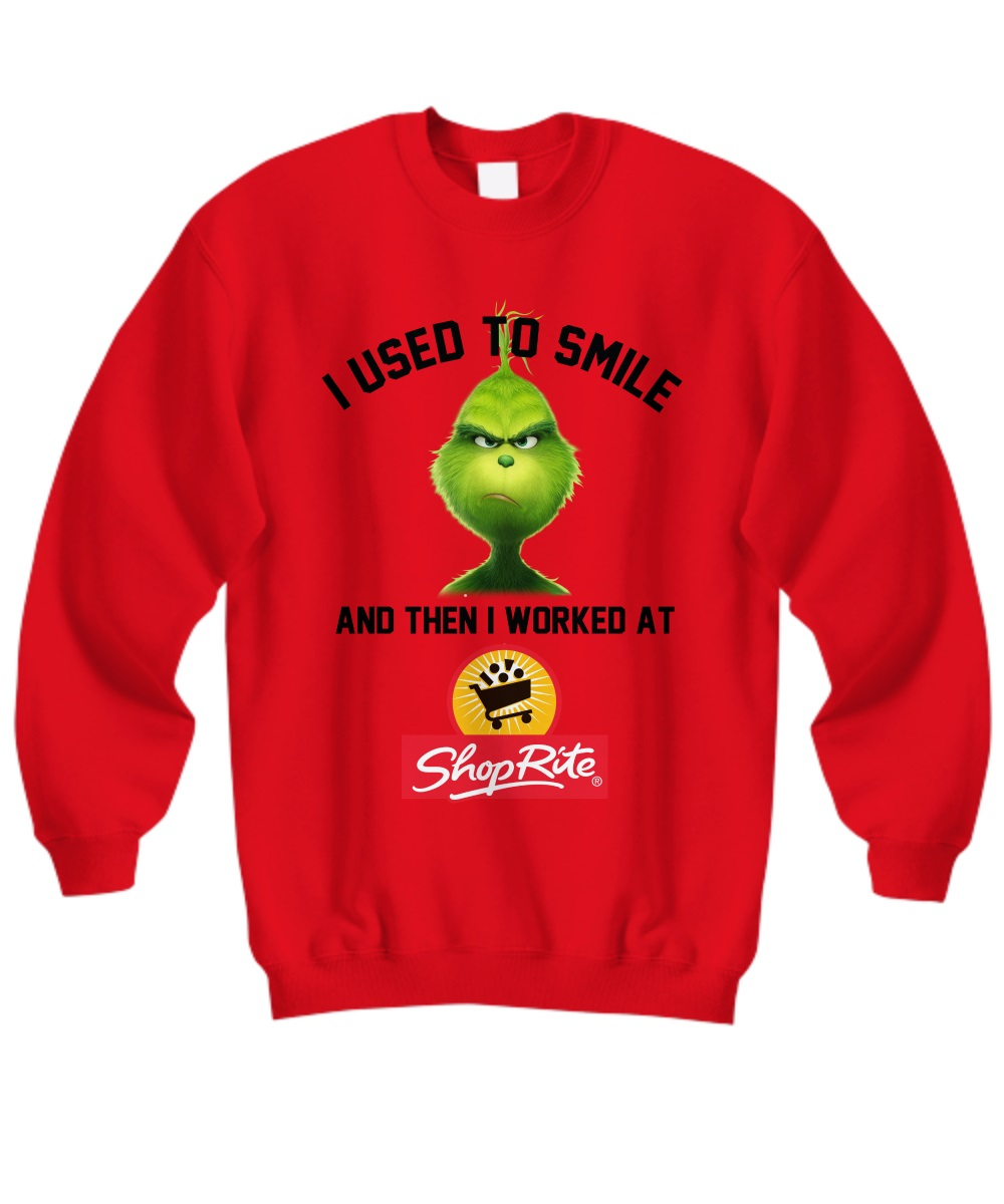 Grinch I used to smile and then i worked at Shoprite sweatshirt