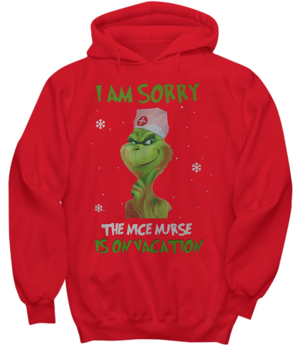 Grinch i am sorry the nice nurse is on vacation hoodie