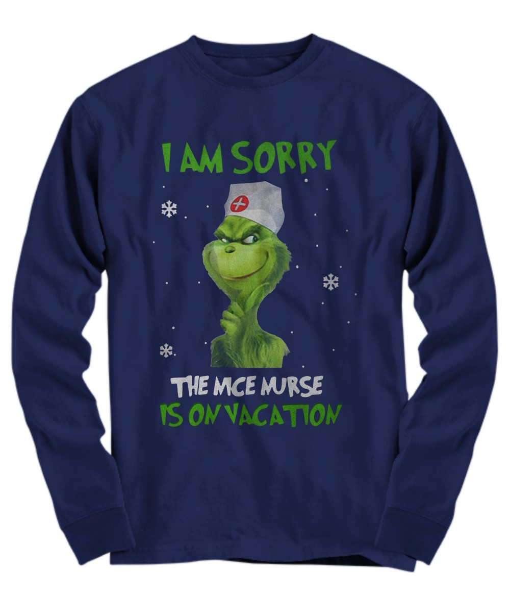 Grinch i am sorry the nice nurse is on vacation long sleeve