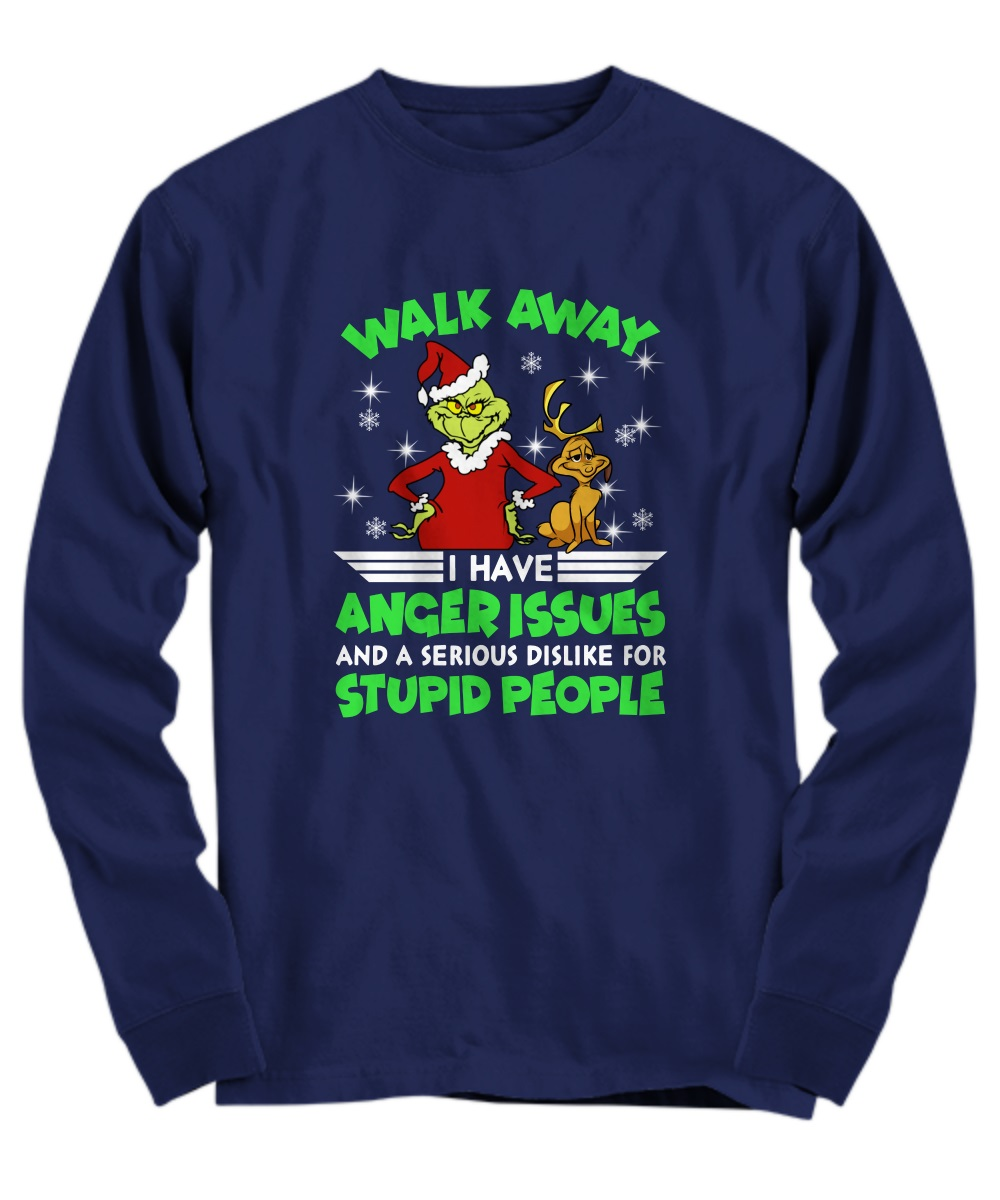Grinch walk away I have anger issues and serious dislike for stupid people long sleeve
