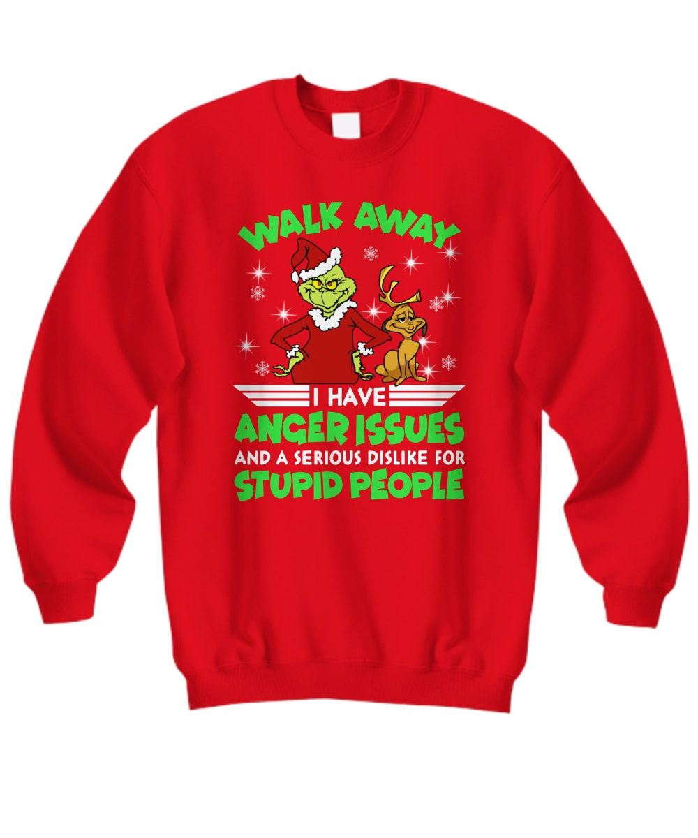 Grinch walk away I have anger issues and serious dislike for stupid people sweatshirt