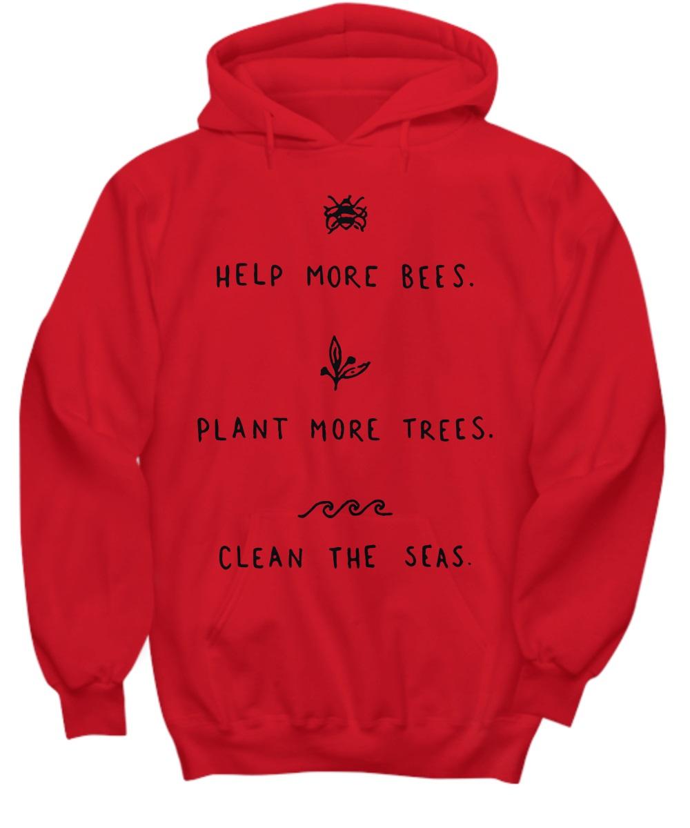 Help more bees plant more trees clean the seas hoodie
