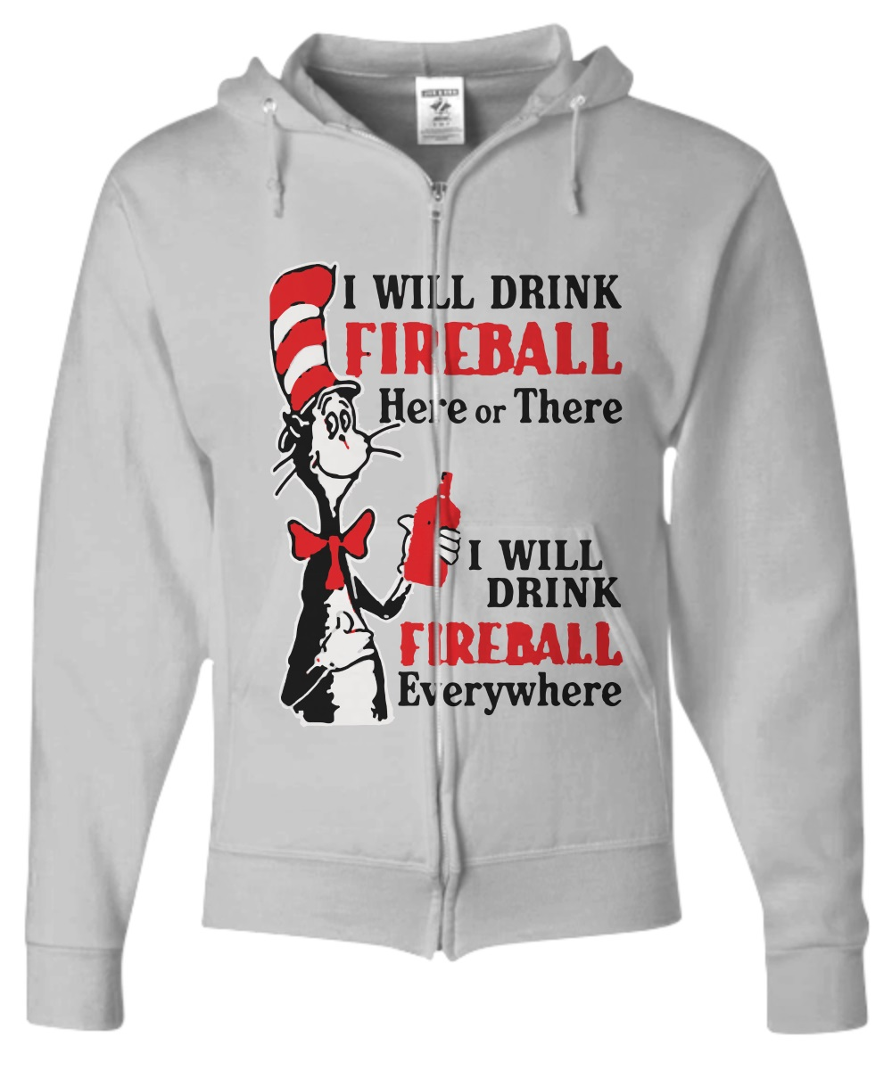 I will drink fireball here or there i will drink fireball everywhere zip hoodie