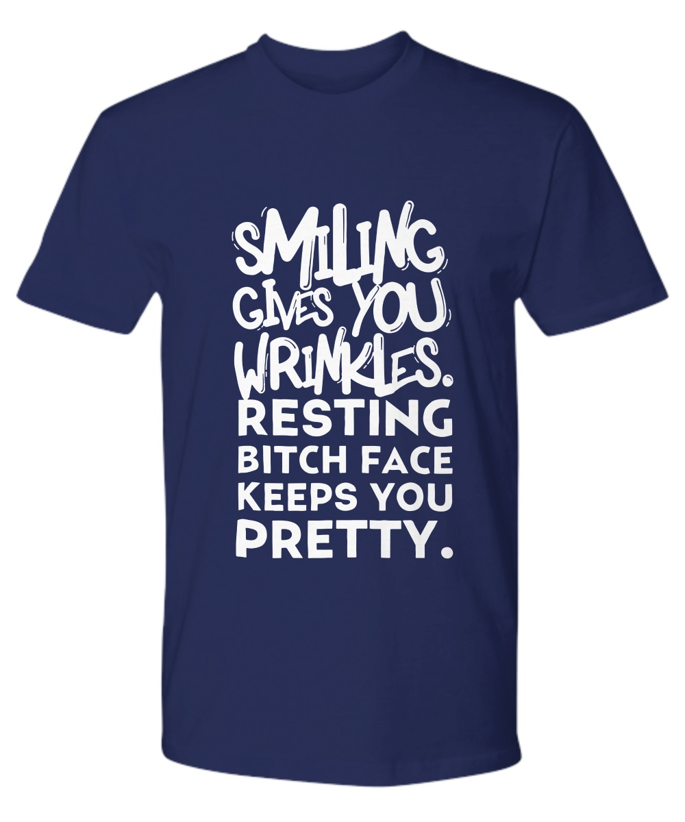 Smiling give you wrinkles resting bitch face keeps you pretty classic shirt