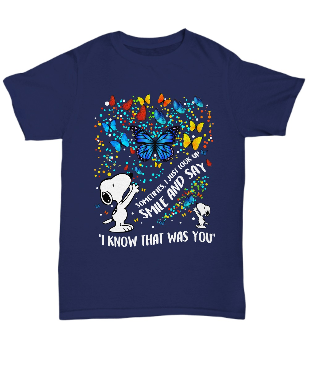 Snoopy butterfly sometimes I just look up smile and say I know that was you classic shirt