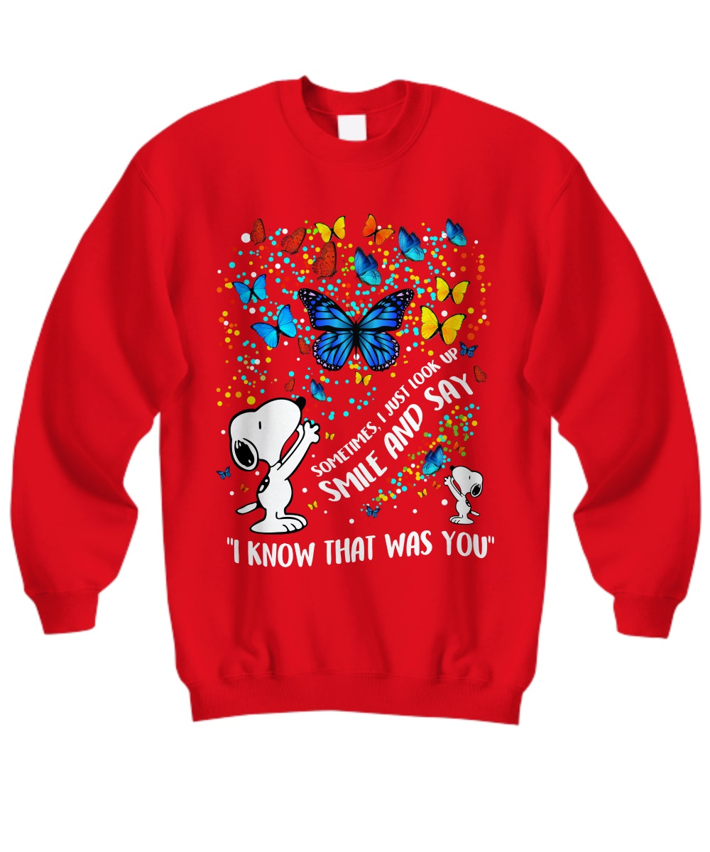Snoopy butterfly sometimes I just look up smile and say I know that was you sweatshirt
