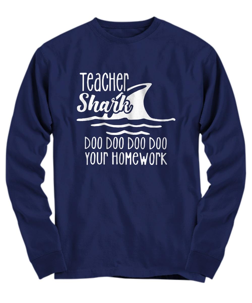 Teacher shark doo doo doo doo your homework long sleeve