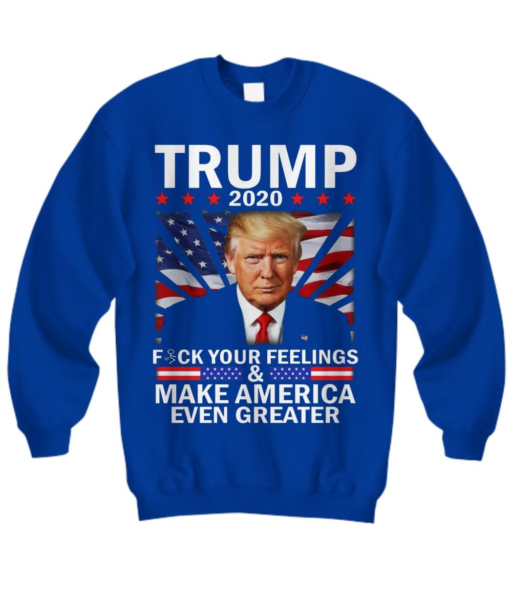Trump 2010 fuck your feelings & make america even greater sweatshirt
