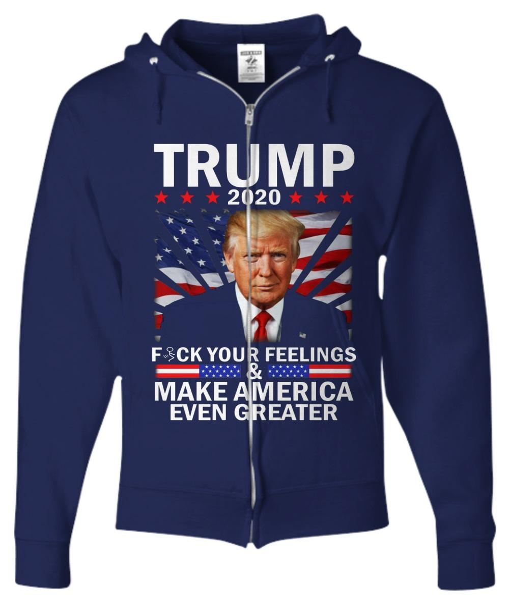 Trump 2010 fuck your feelings & make america even greater zip hoodie