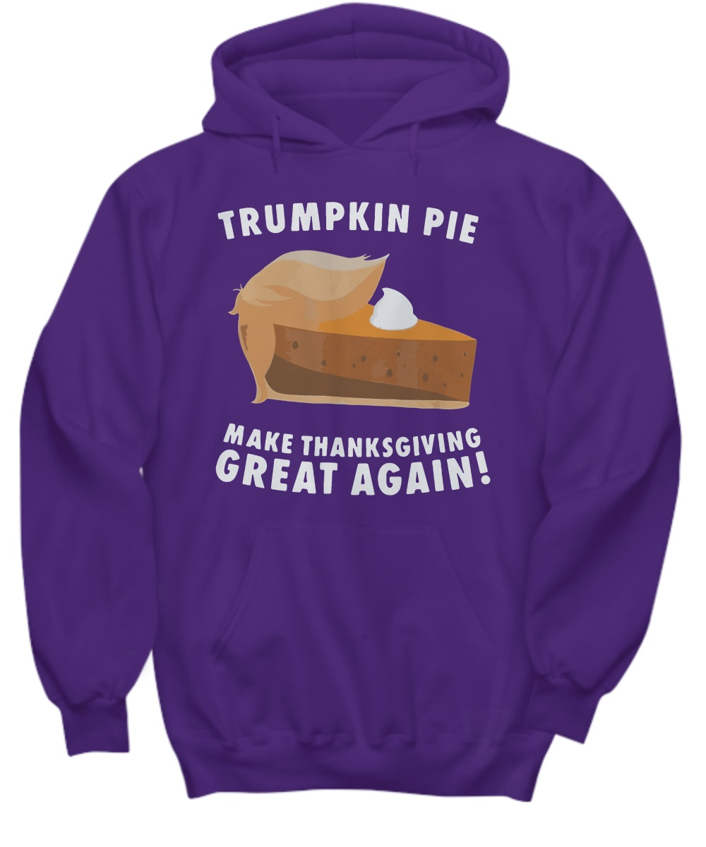 Trumpkin pie make thanksgiving great again hoodie