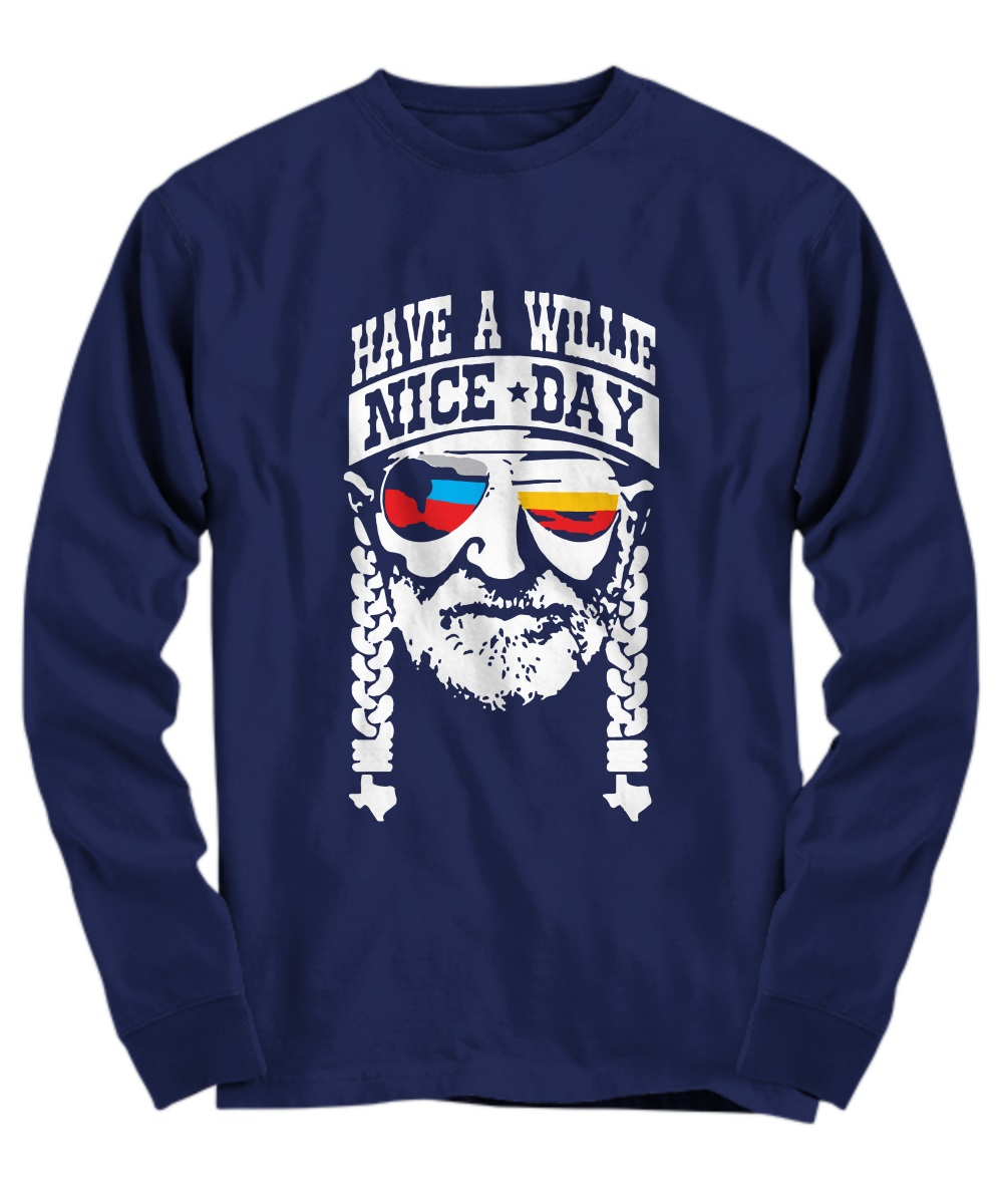 Willie Nelson have a willie nice day long sleeve