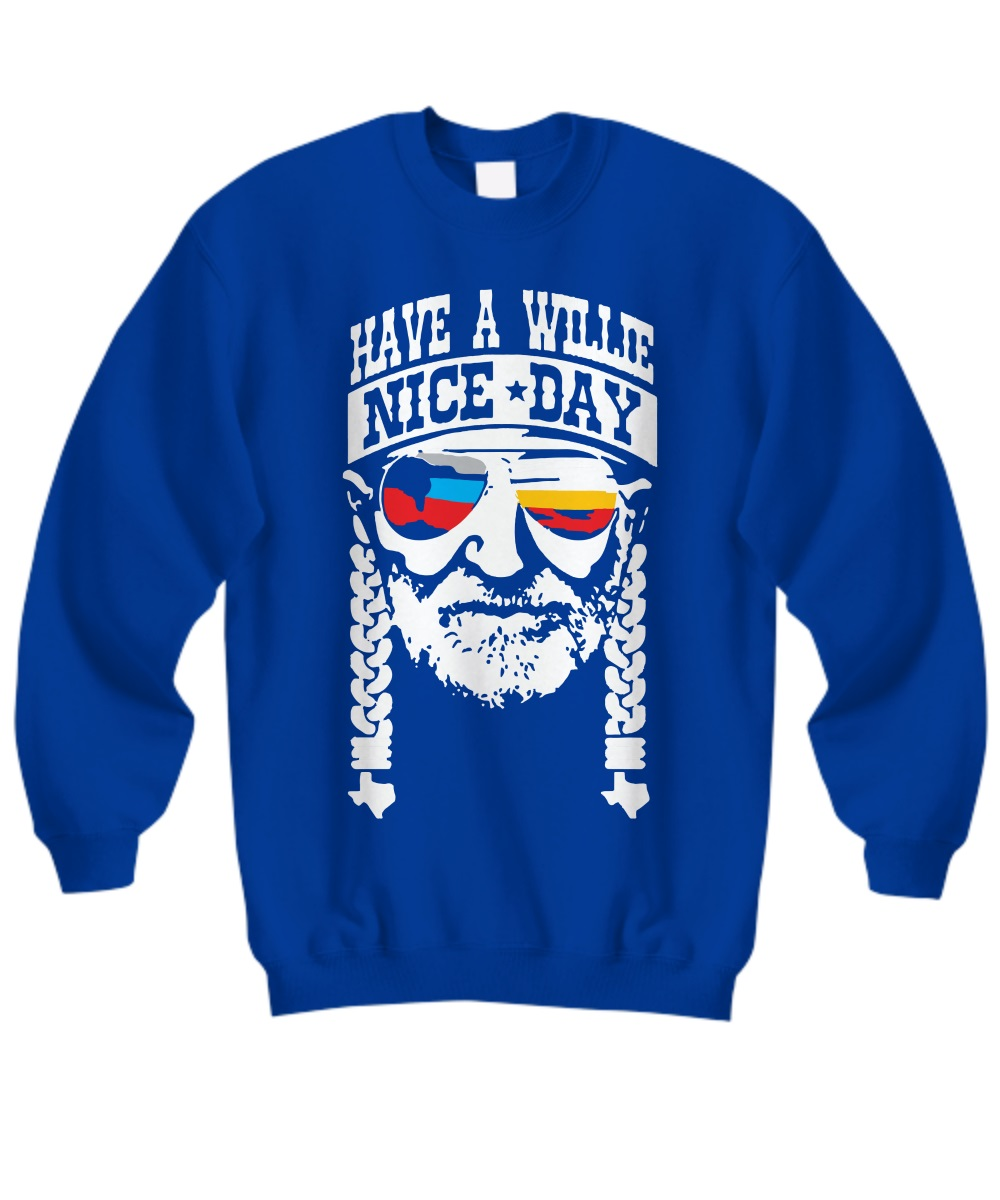 Willie Nelson have a willie nice day sweatshirt