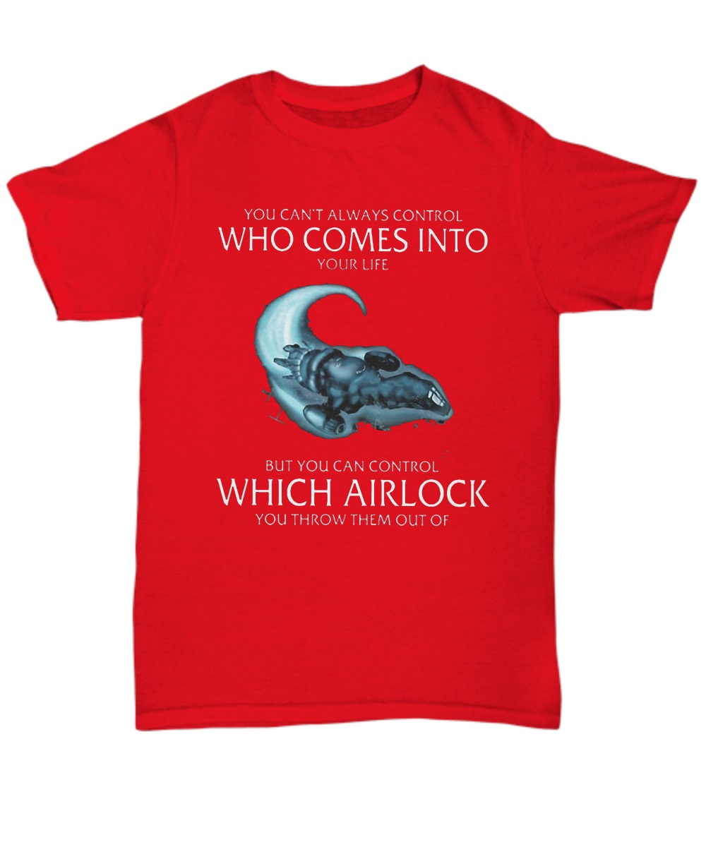 You Can't Always Control Who Comes Into Your Life But You Can Control Which Airlock You Throw Them Out Of classic shirt
