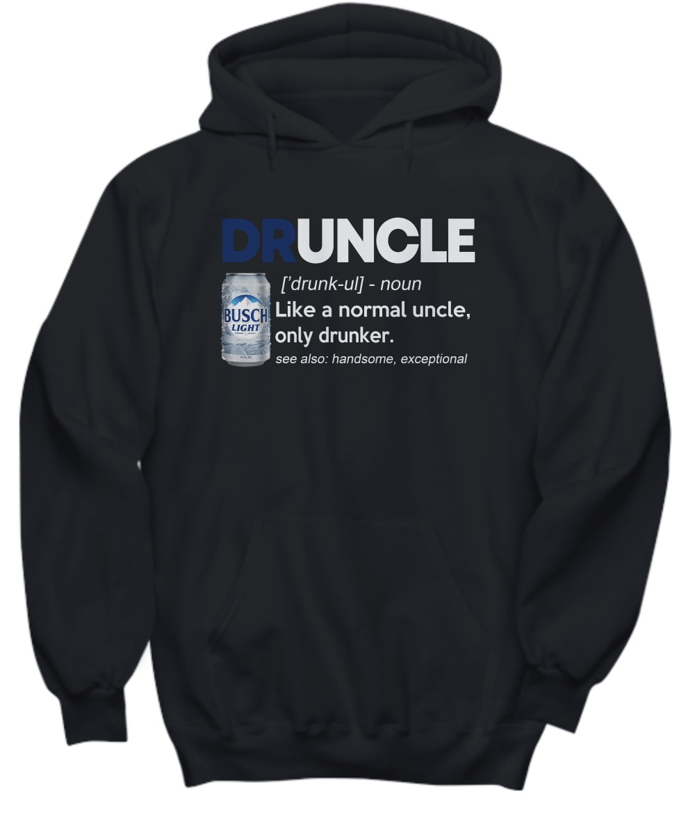Busch light druncle like a normal uncle only drunker hoodie