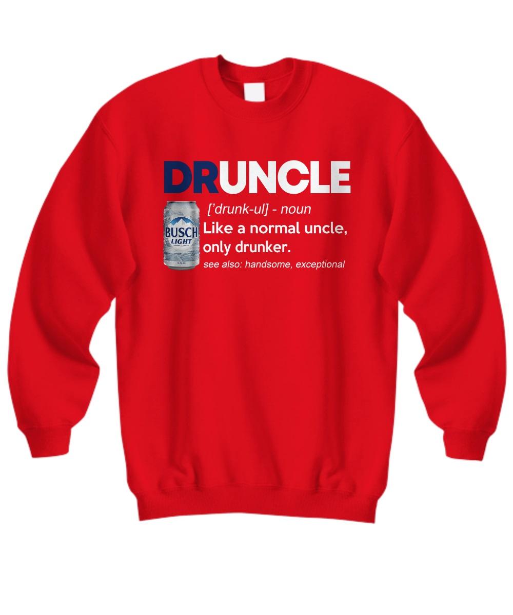 Busch light druncle like a normal uncle only drunker sweatshirt