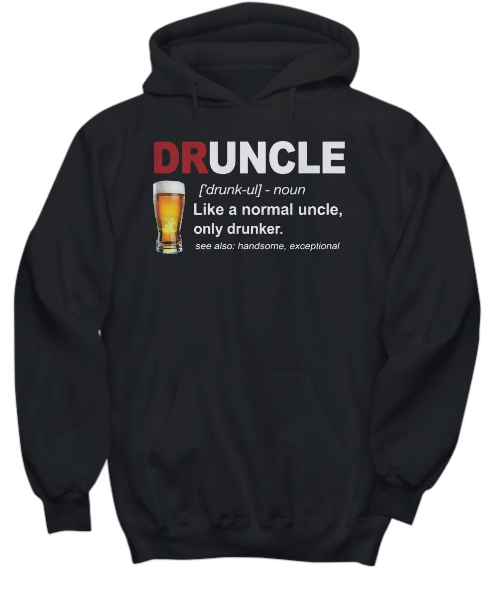 Druncle like a normal uncle only drunker hoodie