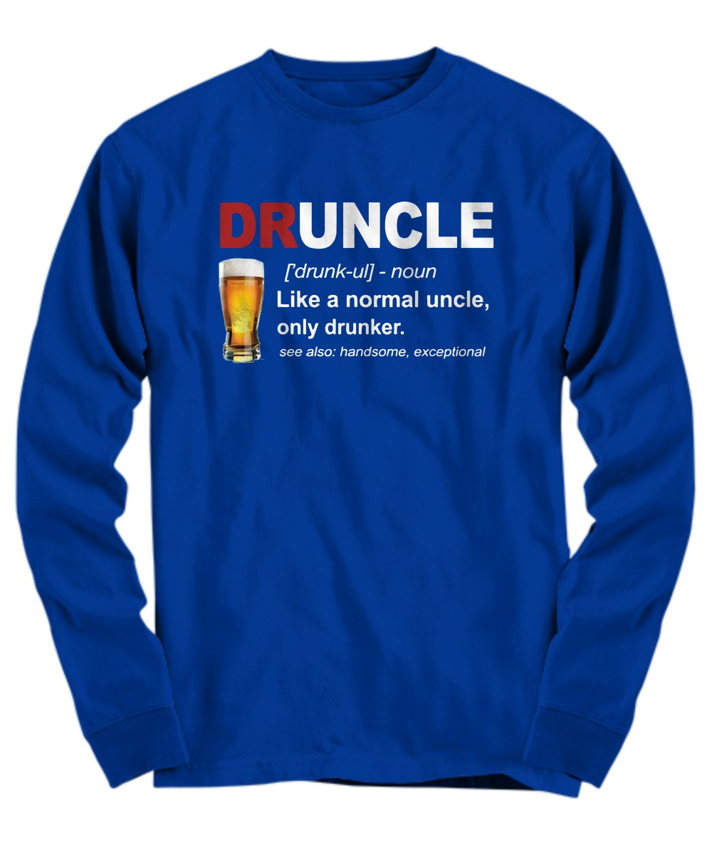 Druncle like a normal uncle only drunker long sleeve