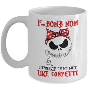F-Bomb mom I sprinkle that shit like confetti mug