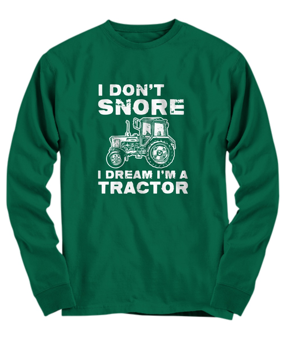 I don't snore i dream i'm a tractor copy Long sleeve