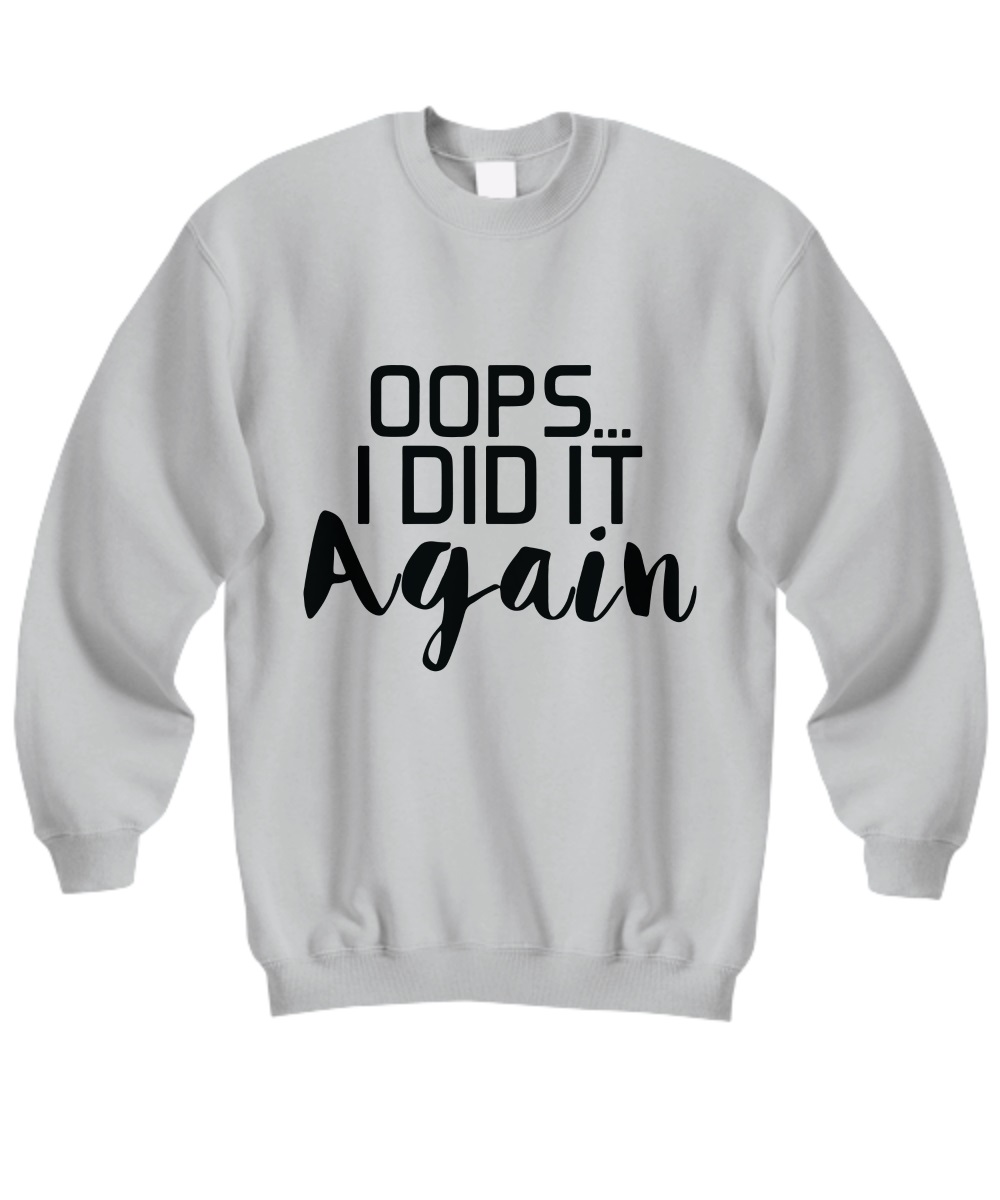 Oops I did it again sweatshirt