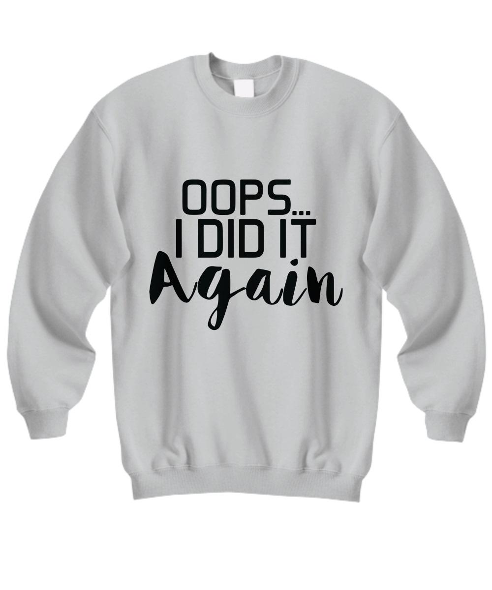 Oops I did it again sweatshirt