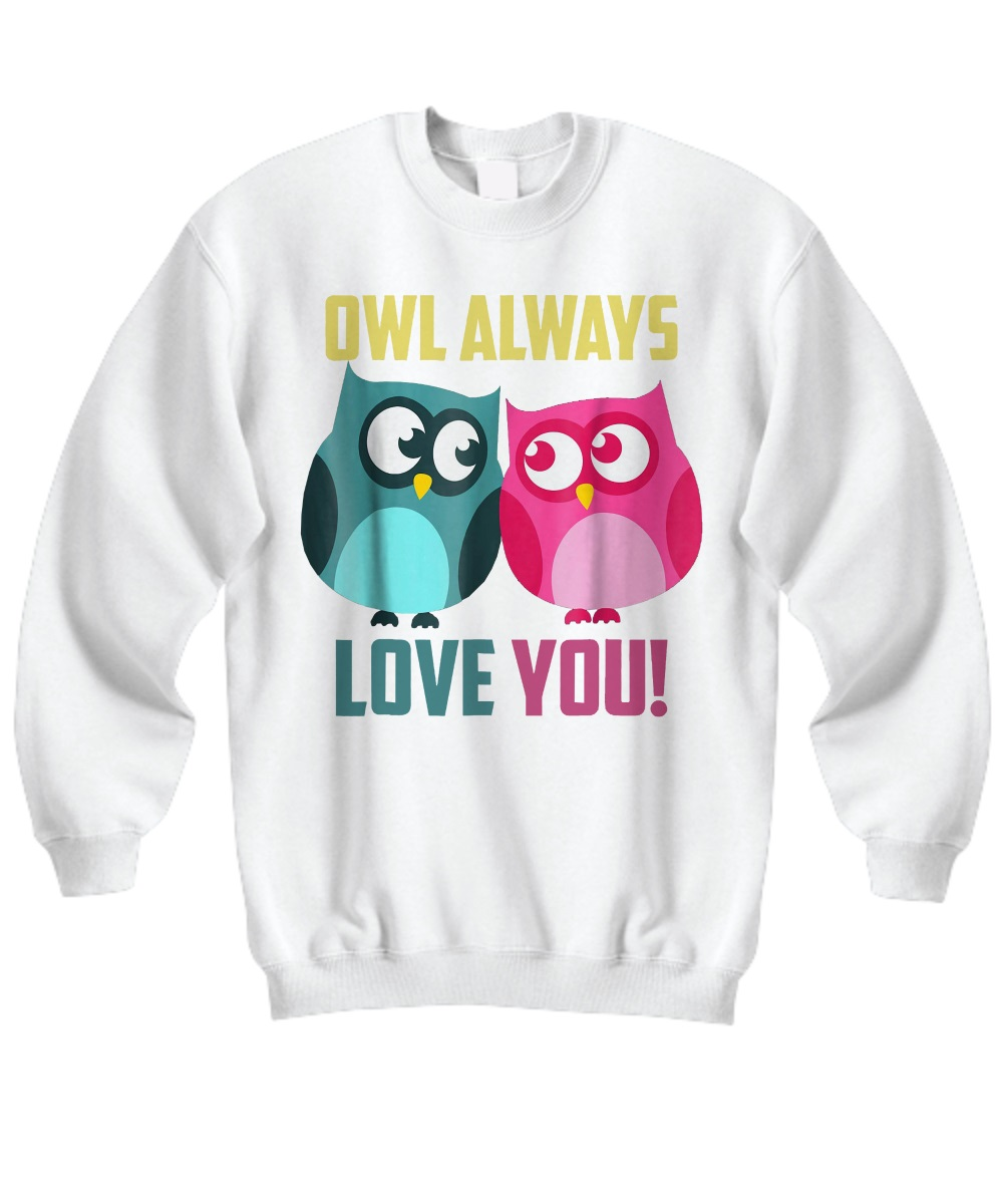 Owl always loves you sweatshirt