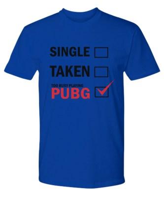 Single taken too busy playing pubg premium tee
