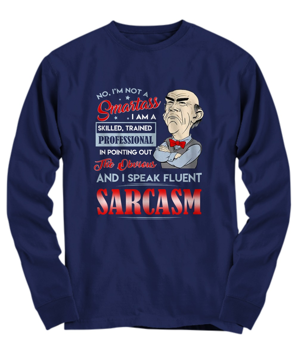 Walter no I'm not a smartass I am a skilled trained professional long sleeve