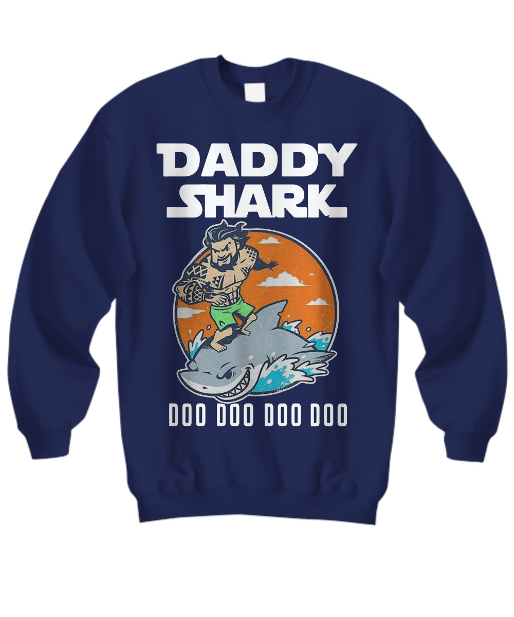 Aquaman Daddy Shark doo doo doo sweatshirt