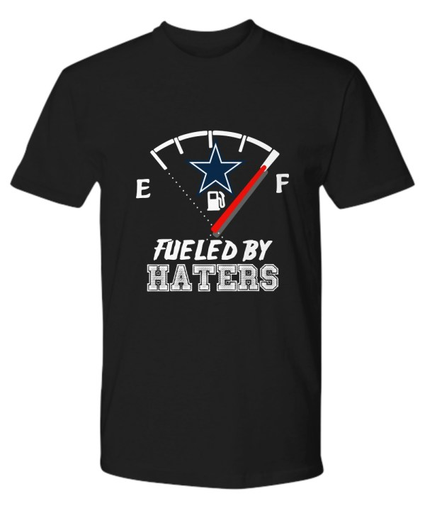 Dallas Cowboy fueled by haters shirt