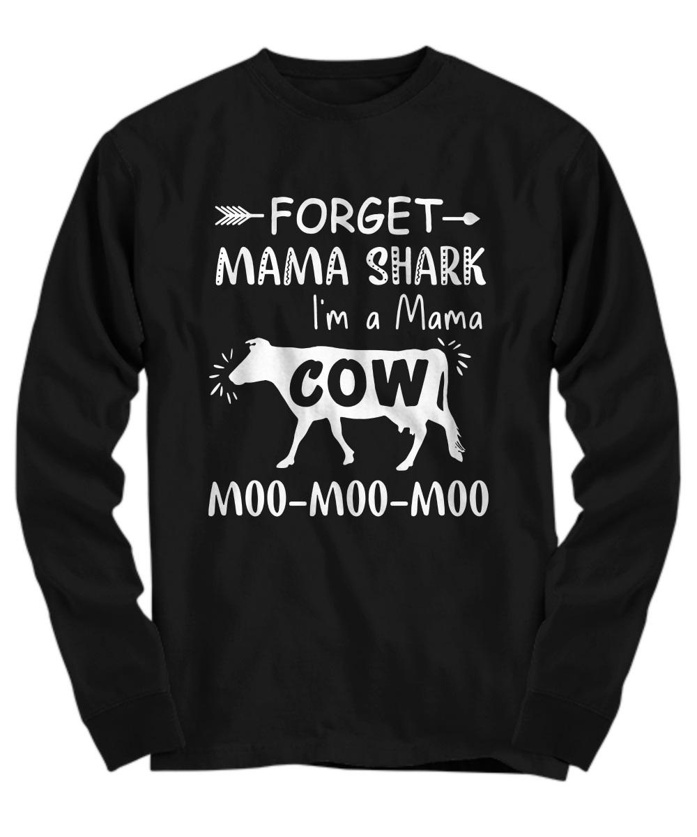 Forget mama shark I'm a mama cow moo moo moo long sleeve