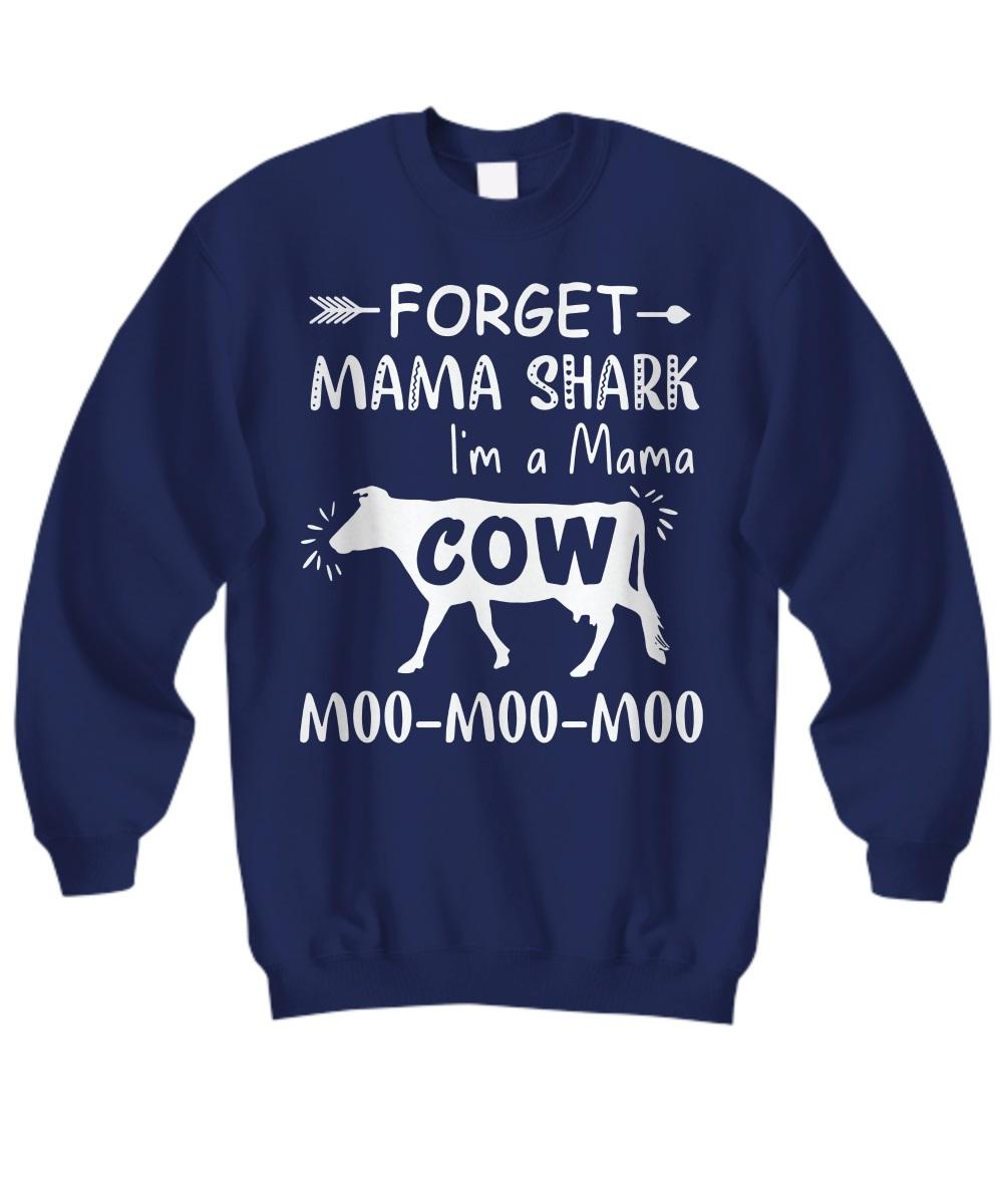 Forget mama shark I'm a mama cow moo moo moo sweatshirt