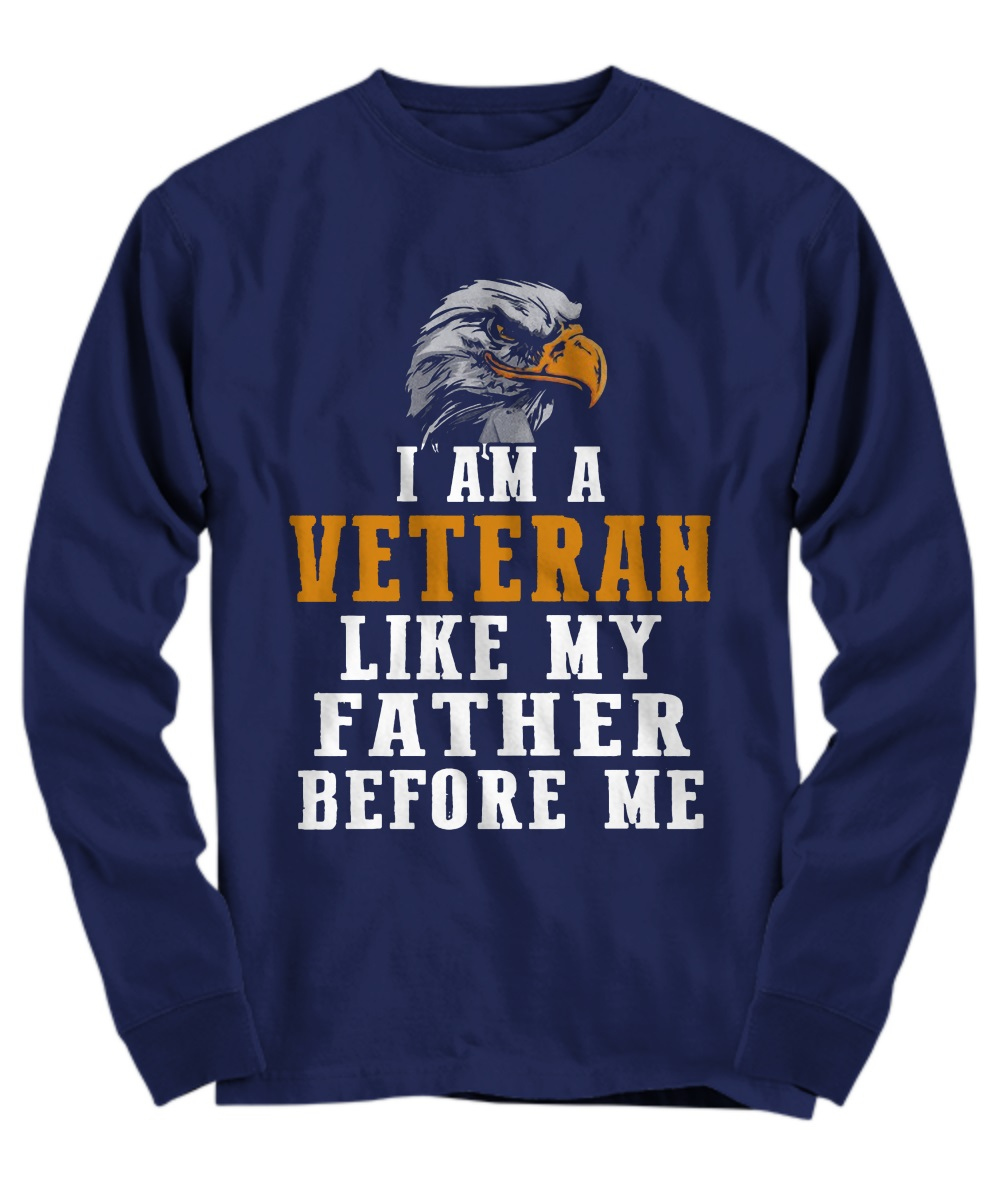 I am a veteran like my father long sleeve