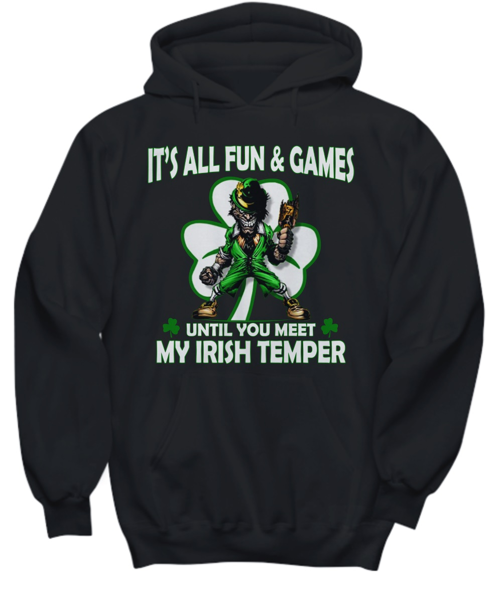 It's all fun and games until you meet my Irish temper hoodie