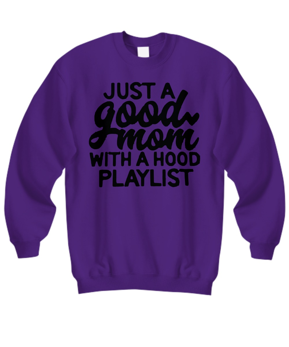 Just a good mom with a hood playlist sweatshirt